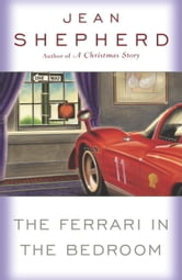 The Ferrari in the Bedroom ebook by Jean Shepherd