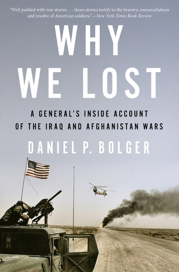 Why We Lost - A General's Inside Account of the Iraq and Afghanistan Wars ebook by Daniel P. Bolger