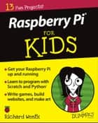 Raspberry Pi For Kids For Dummies ebook by Richard Wentk
