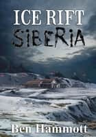 Ice Rift - Siberia - Ice Rift, #3 ebook by Ben Hammott