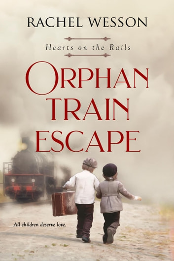 Orphan Train Escape - Hearts on the Rails, #1 ebook by Rachel Wesson