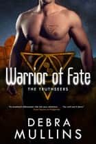 Warrior of Fate - The Truthseers ebook by Debra Mullins