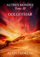 Golgothar ebook by Alain Thoreau