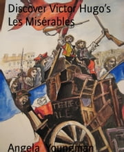 Discover Victor Hugo's Les Misérables - the legend, the story, the writer and places to go inspired by the book, the film and Victor Hugo ebook by Angela Youngman