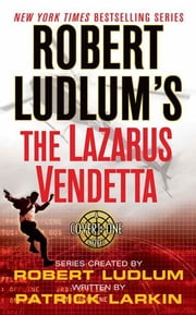 Robert Ludlum's The Lazarus Vendetta - A Covert-One Novel ebook by Robert Ludlum, Patrick Larkin