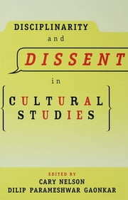 Disciplinarity and Dissent in Cultural Studies ebook by Cary Nelson,Dilip Gaonkar