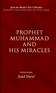 Prophet Muhammad and His Miracles ebook by Ali Ünal,Bediüzzaman Said-i Nursi