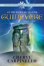Guinevere - At the Dawn of Legend ebook by Cheryl Carpinello