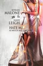 Hate me as much as I love you ebook by Kyrian Malone