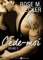Cède-moi, vol. 3 eBook by Rose M. Becker