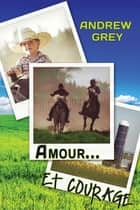 Amour… et courage ebook by Andrew Grey, Alex Penn