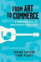 From Art to Commerce ebook by Tamara Saviano,Rod Picott