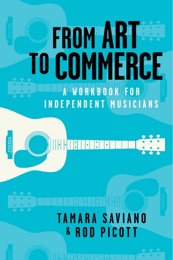 From Art to Commerce - A Workbook for Independent Musicians ebook by Tamara Saviano,Rod Picott