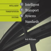 Intelligent Transportation Systems Standards ebook by Williams, Bob