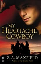 My Heartache Cowboy - (Intermix) ebook by Z.A. Maxfield