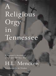 A Religious Orgy in Tennessee - A Reporter's Account of the Scopes Monkey Trial ebook by H.L. Mencken,Art Winslow
