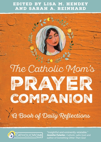 The Catholic Mom's Prayer Companion - A Book of Daily Reflections ebook by