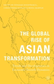The Global Rise of Asian Transformation - Trends and Developments in Economic Growth Dynamics ebook by Pongsak Hoontrakul,Christopher Balding,Reena Marwah