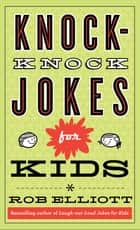 Knock-Knock Jokes for Kids ebook by Rob Elliott