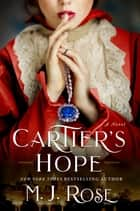 Cartier's Hope - A Novel ebook by M. J. Rose