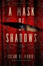 A Mask of Shadows: A Novel (A Frey & McGray Mystery) ebook by Oscar de Muriel
