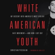 White American Youth - My Descent into America's Most Violent Hate Movement--and How I Got Out Audiolibro by Christian Picciolini