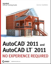 AutoCAD 2011 and AutoCAD LT 2011 - No Experience Required ebook by Donnie Gladfelter