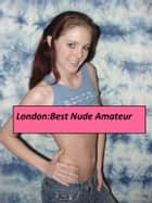 London Poses - Mature Audiences Only. ebook by Chris B