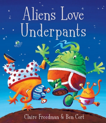 Aliens Love Underpants! ebook by Claire Freedman