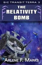 The Relativity Bomb - Sic Transit Terra Book 3 ebook by Arlene F. Marks