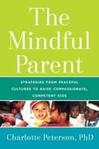 The Mindful Parent ebook by Charlotte Peterson