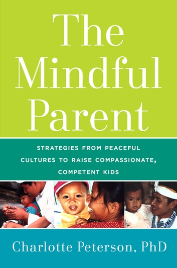 The Mindful Parent ebook by Charlotte Peterson - Rakuten Kobo