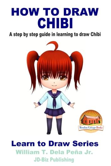 How To Draw Chibi: A Step By Step Guide In Learning To Draw Chibi ebook by William Dela Peña Jr.