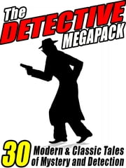 The Detective MEGAPACK ® - 30 Modern and Classic Tales of Mystery and Detection ebook by Dashiell Hammett,Arthur Conan Doyle,Meriah L. Crawford,Vincent Starrett,David Dean,C.J. Henderson