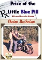 The Price of the Little Blue Pill ebook by Cherime MacFarlane