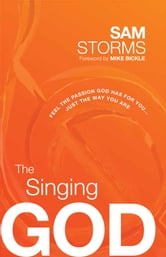 The Singing God - Feel the Passion God Has for You...Just the Way You Are ebook by Sam Storms