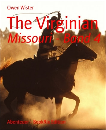 The Virginian - Missouri - Band 4 ebook by Owen Wister