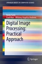 Digital Image Processing: Practical Approach ebook by Borko Furht, Esad Akar, Whitney Angelica Andrews