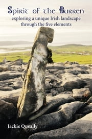 Spirit of the Burren: Exploring a Unique Irish Landscape through the Five Elements ebook by Jackie Queally