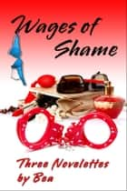 Wages of Shame ebook by Bea