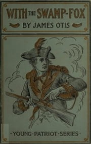 With the Swamp Fox (Illustrated) ebook by James Otis