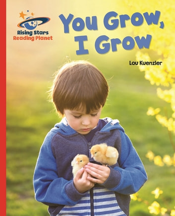 Reading Planet - You Grow, I Grow - Red A: Galaxy eBook by Lou Kuenzler