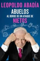 Abuelos al borde de un ataque de nietos ebook by Leopoldo Abadía
