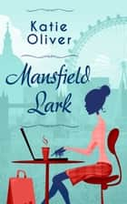 Mansfield Lark ebook by Katie Oliver