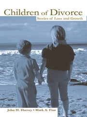 Children of Divorce - Stories of Loss and Growth ebook by John H. Harvey,Mark A. Fine,John H. Harvey,Mark A. Fine
