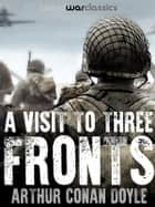 A Visit to Three Fronts ebook by Arthur Conan Doyle