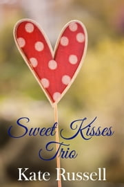Sweet Kisses Trio ebook by Kate Russell