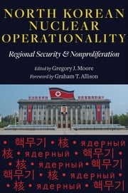 North Korean Nuclear Operationality - Regional Security and Nonproliferation ebook by Gregory J. Moore,Graham T. Allison
