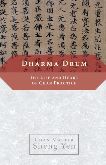 Dharma Drum - The Life and Heart of Chan Pracice ebook by Master Sheng Yen