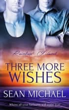 Three More Wishes ebook by Sean Michael